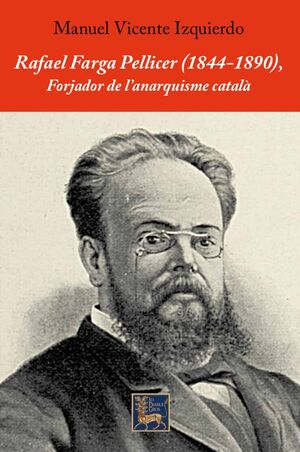 RAFAEL FARGA PELLICER (1844-1890), FORJADOR DE L'ANARQUISME CATALÀ.