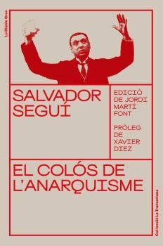 SALVADOR SEGUÍ. EL COLÓS DE L'ANARQUISME