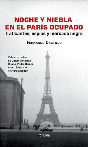 NOCHE Y NIEBLA EN EL PARÍS OCUPADO : TRAFICANTES, ESPÍAS Y MERCADO NEGRO : VIDAS CRUZADAS DE CÉSAR G