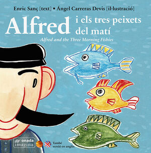 ALFRED I ELS TRES PEIXETS DEL MATÍ ALFRED AND THE THREE MORNING FISHIES