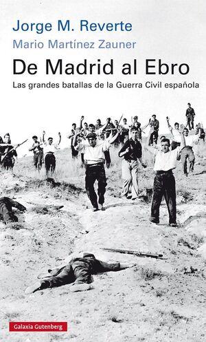 DE MADRID AL EBRO. LAS GRANDES BATALLAS DE LA GUERRA CIVIL ESPAÑOLA