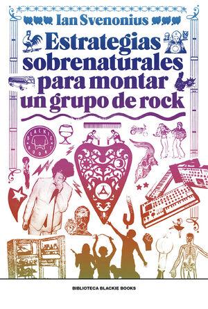 ESTRATEGIAS SOBRENATURALES PARA MONTAR UN GRUPO DE ROCK - RÚSTICA