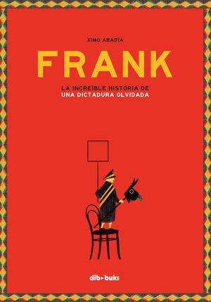 FRANK (CAT). LA INCREÏBLE HISTÒRIA D'UNA DICTADURA OBLIDADA