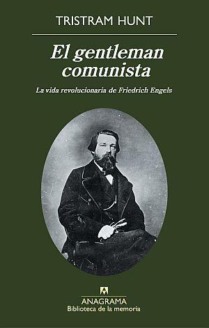 EL GENTLEMAN COMUNISTA : LA VIDA REVOLUCIONARIA DE FRIEDRICH ENGELS