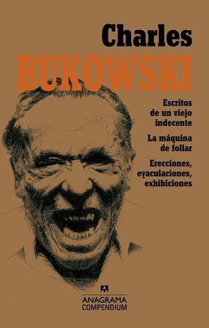 CHARLES BUKOWSKI: ESCRITOS DE UN VIEJO INDECENTE. LA MÁQUINA DE FOLLAR. ERECCIONES, EYACULACIONES,
