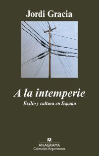 A LA INTEMPERIE : EXILIO Y CULTURA EN ESPAÑA