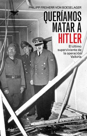 QUERÍAMOS MATAR A HITLER