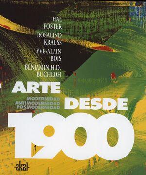 ARTE DESDE 1900. MODERNIDAD, ANTIMODERNIDAD, POSMO