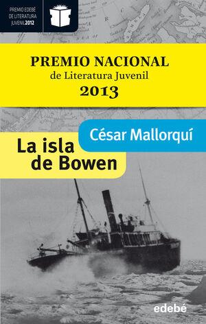 LA ISLA DE BOWEN (PREMIO NACIONAL DE LITERATURA INFANTIL Y JUVENIL 2013-PREMIO E