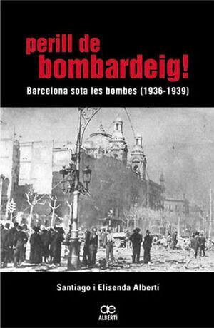 PERILL DE BOMBARDEIG! BARCELONA SOTA LES BOMBES (1936-1939)