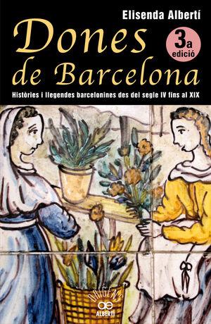 DONES DE BARCELONA, HISTÒRIES I LLEGENDES BARCELONINES DEL SEGLE IV FINS AL XIX