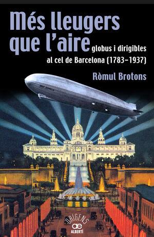 MÉS LLEUGERS QUE L'AIRE, GLOBUS I DIRIGIBLES AL CEL DE BARCELONA (1783-1937)