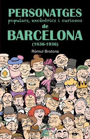 PERSONATGES POPULARS, EXCÈNTRICS I CURIOSOS DE BARCELONA (1836-1936)