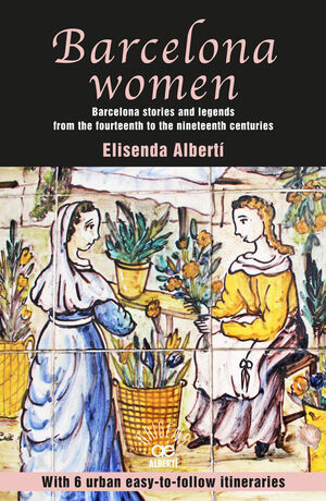 BARCELONA WOMEN. BARCELONA STORIES AND LEGENDS FROM THE FOURTEENTH TO THE NINETE