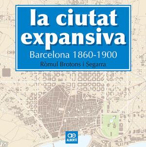 LA CIUTAT EXPANSIVA. BARCELONA 1860-1900