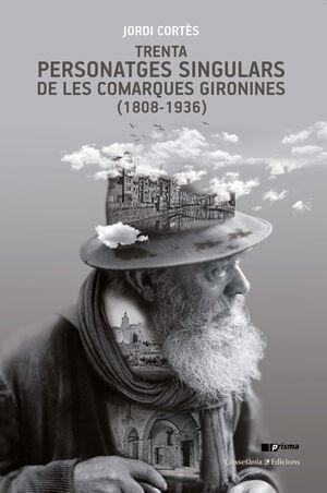TRENTA PERSONATGES SINGULARS DE LES COMARQUES GIRONINES (1808-1936)