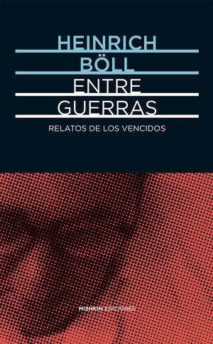 ENTRE GUERRAS. RELATOS DE LOS VENCIDOS