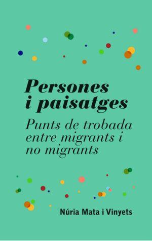 PERSONES I PAISATGES. PUNTS DE TROBADA ENTRE MIGRANTS I NO MIGRANTS.