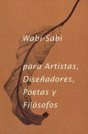 WABI- SABI PARA ARTISTAS, DISEÑADORES, POETAS Y FILÓSOFOS