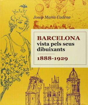 BARCELONA VISTA PELS SEUS DIBUIXANTS. 1888-1929