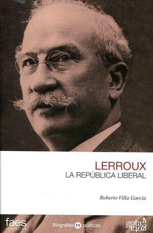 ALEJANDRO LERROUX. LA REPÚBLICA LIBERAL
