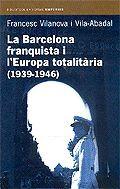 LA BARCELONA FRANQUISTA I L'EUROPA TOTALITÀRIA (1939-1946)